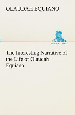 an analysis of the narrative of the life of olaudah equiano Essay on the life of olaudah equiano olaudah equiano (also known as gustavus vassa) suffered the horrors of slavery as an african slave olaudah in the author's native language means fortunate or one favored, and having a loud voice and well spoken (equiano 18.