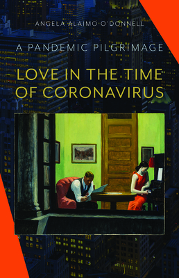 Love in the Time of Coronavirus: A Pandemic Pilgrimage Cover Image