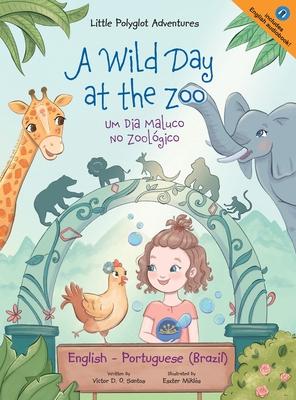 A Wild Day at the Zoo / Um Dia Maluco No Zoológico - Bilingual English and Portuguese (Brazil) Edition: Children's Picture Book Cover Image