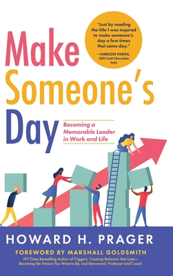 Make Someone's Day: Becoming a Memorable Leader in Work and Life Cover Image