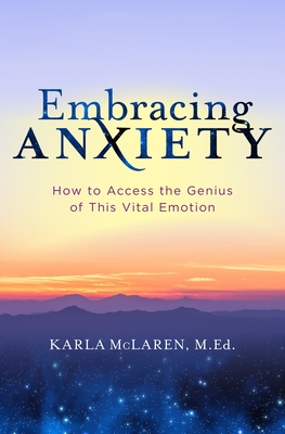 Embracing Anxiety: How to Access the Genius of This Vital Emotion Cover Image