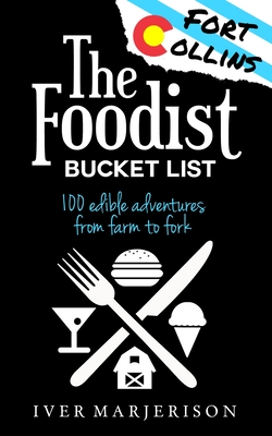 The Fort Collins, Colorado Foodist Bucket List: 100+ Must-Try Restaurants, Breweries, Farm Tours, and More! Cover Image