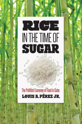 Rice in the Time of Sugar: The Political Economy of Food in Cuba Cover Image