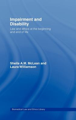 Impairment and Disability: Law and Ethics at the Beginning and End of Life (Biomedical Law and Ethics Library) Cover Image