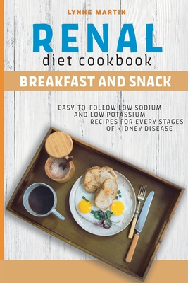 Renal Diet Cookbook: BREAKFAST AND SNACK Easy-To-Follow Low Sodium And Low Potassium Recipes For Every Stages Of Kidney Disease Cover Image