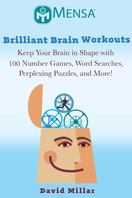 Mensa® Brilliant Brain Workouts: Keep Your Brain in Shape with 100 Number Games, Word Searches, Perplexing Puzzles, and More! Cover Image