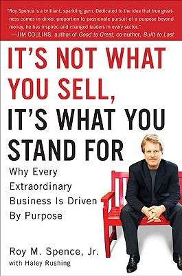 It's Not What You Sell, It's What You Stand For: Why Every Extraordinary Business Is Driven by Purpose Cover Image