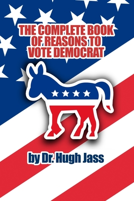 The Complete Book of Reasons to Vote Democrat: Funny Political Gag Gift for White Elephant Party Cover Image