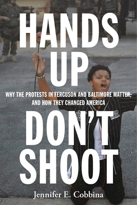 Hands Up, Don't Shoot: Why the Protests in Ferguson and Baltimore Matter, and How They Changed America Cover Image