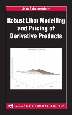 Robust Libor Modelling and Pricing of Derivative Products (Chapman & Hall/CRC Financial Mathematics Series) Cover Image