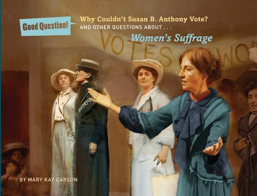 Cover for Why Couldn't Susan B. Anthony Vote?