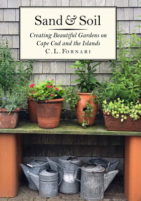 Sand & Soil: Creating Beautiful Gardens on Cape Cod and the Islands Cover Image