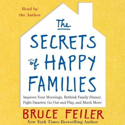 The Secrets of Happy Families Lib/E: Surprising New Ideas to Bring More Togetherness, Less Chaos, and Greater Joy Cover Image