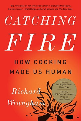 Catching Fire: How Cooking Made Us Human Cover Image