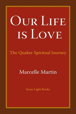 Our Life Is Love: The Quaker Spiritual Journey Cover Image