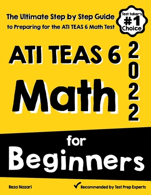 ATI TEAS 6 Math for Beginners: The Ultimate Step by Step Guide to Preparing for the ATI TEAS 6 Math Test Cover Image