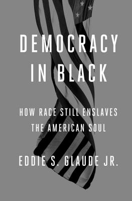 Democracy in Black: How Race Still Enslaves the American Soul Cover Image