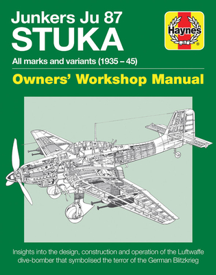 Junkers JU 87 Stuka Owners' Workshop Manual: All marks and variants (1935 - 45) (Haynes Manuals) Cover Image
