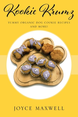 Kookie Krumz: Yummy Organic Dog Cookie Recipes and More! Cover Image