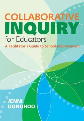 Collaborative Inquiry for Educators: A Facilitator′s Guide to School Improvement Cover Image
