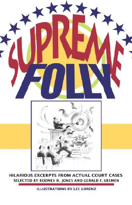 Supreme Folly: Hilarious Excerpts from Actual Court Cases Cover Image