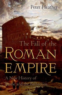 The Fall of the Roman Empire: A New History of Rome and the Barbarians Cover Image
