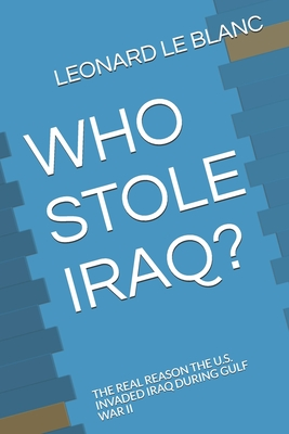 Who Stole Iraq?: The Real Reason the U.S. Invaded Iraq During Gulf War II Cover Image