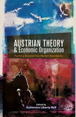 Austrian Theory and Economic Organization: Reaching Beyond Free Market Boundaries Cover Image