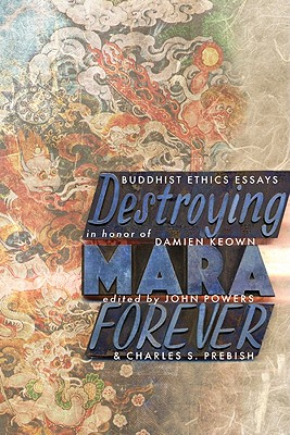 Destroying Mara Forever: Buddhist Ethics Essays in Honor of Damien Keown Cover Image