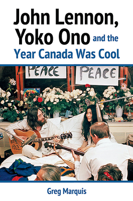 John Lennon, Yoko Ono and the Year Canada Was Cool Cover Image