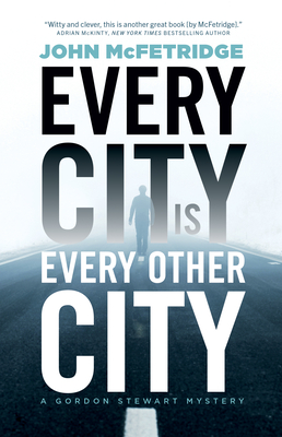 Every City Is Every Other City: A Gordon Stewart Mystery Cover Image