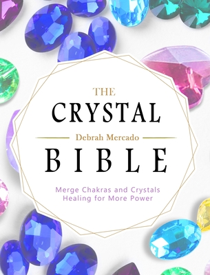 The Crystal Bible: Merge Chakras and Crystals Healing for More Power Cover Image