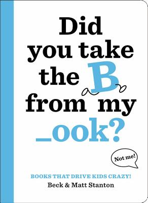 Did You Take the B from My _ook? (Books That Drive Kids Crazy! #1) Cover Image