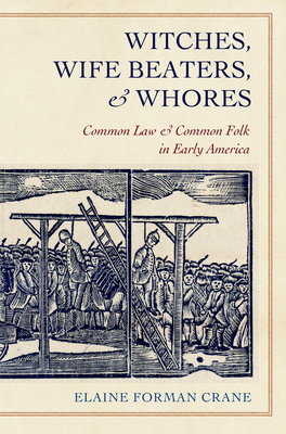Witches, Wife Beaters, and Whores: Common Law and Common Folk in Early America Cover Image