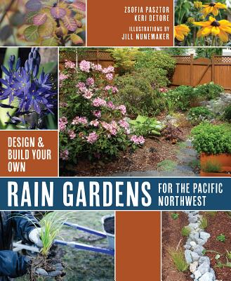 Rain Gardens for the Pacific Northwest: Design and Build Your Own Cover Image