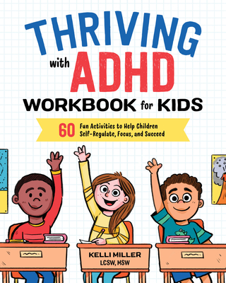 Thriving with ADHD Workbook for Kids: 60 Fun Activities to Help Children Self-Regulate, Focus, and Succeed Cover Image