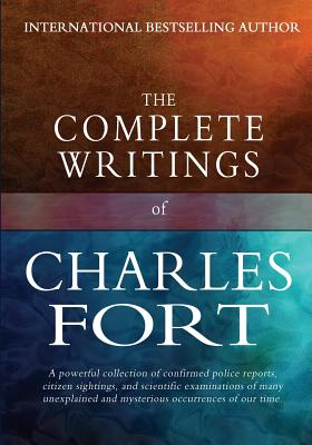 The Complete Writings of Charles Fort: The Book of the Damned, New Lands, Lo!, and Wild Talents Cover Image