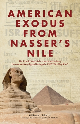 American Exodus from Nasser's Nile: The Untold Saga of the American Embassy Evacuation from Egypt During the 1967 Six-Day War Cover Image