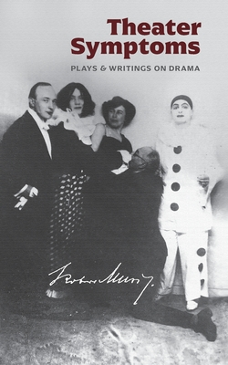 Theater Symptoms: Plays and Writings on Drama Cover Image