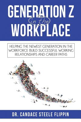 Generation Z in the Workplace: Helping the Newest Generation in the Workforce Build Successful Working Relationships and Career Paths Cover Image