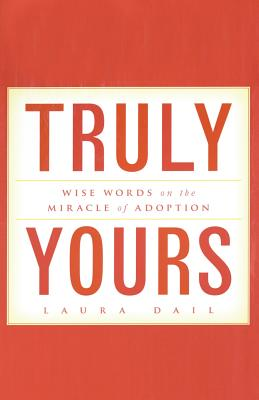 Truly Yours: Wise Words on the Miracle of Adoption Cover Image