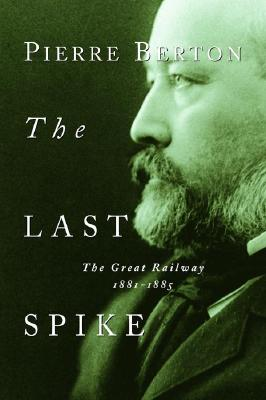 The Last Spike: The Great Railway, 1881-1885 Cover Image