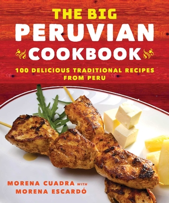 The Big Peruvian Cookbook: 100 Delicious Traditional Recipes from Peru Cover Image