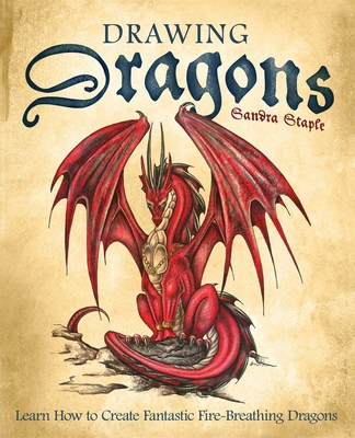Drawing Dragons: Learn How to Create Fantastic Fire-Breathing Dragons (How to Draw Books) Cover Image