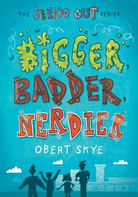 Bigger, Badder, Nerdier (Geeked Out #2) Cover Image