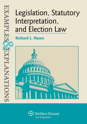 Legislation, Statutory Interpretation, and Election Law, Examples & Explanations Cover Image