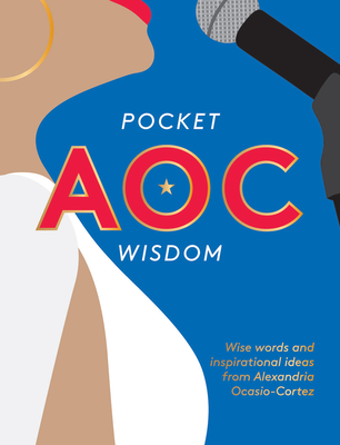 Pocket AOC Wisdom: Wise Words and Inspirational Ideas from Alexandria Ocasio-Cortez Cover Image