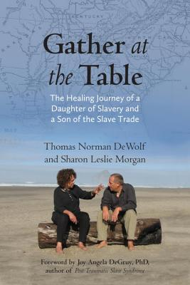 Gather at the Table: The Healing Journey of a Daughter of Slavery and a Son of the Slave Trade Cover Image