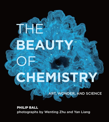 The Beauty of Chemistry: Art, Wonder, and Science Cover Image