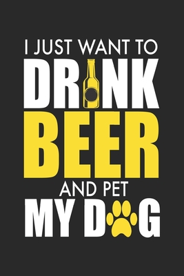 I Just Want To Drink Beer And Pet My Dog: Blank Dog Lover Composition Notebook to Take Notes at Work. Plain white Pages. Bullet Point Diary, To-Do-Lis Cover Image